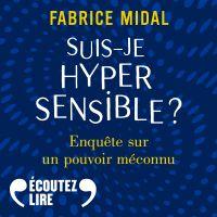 Suis-je hypersensible ? Enquête sur un pouvoir méconnu | Midal, Fabrice. Auteur