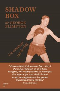 Shadow Box. Un amateur sur le ring | Plimpton, George (1927-2003). Auteur