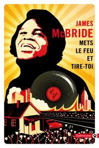 Mets le feu et tire-toi | McBride, James (1957-....). Auteur