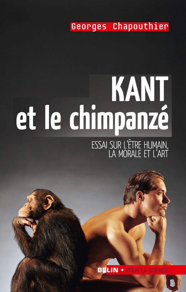Kant et le chimpanzé. Essai sur l'être humain, la morale et l'art