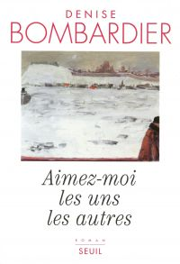 Aimez-moi les uns les autres | Bombardier, Denise (1941-....). Auteur