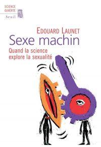 Sexe Machin. Quand la science explore la sexualité