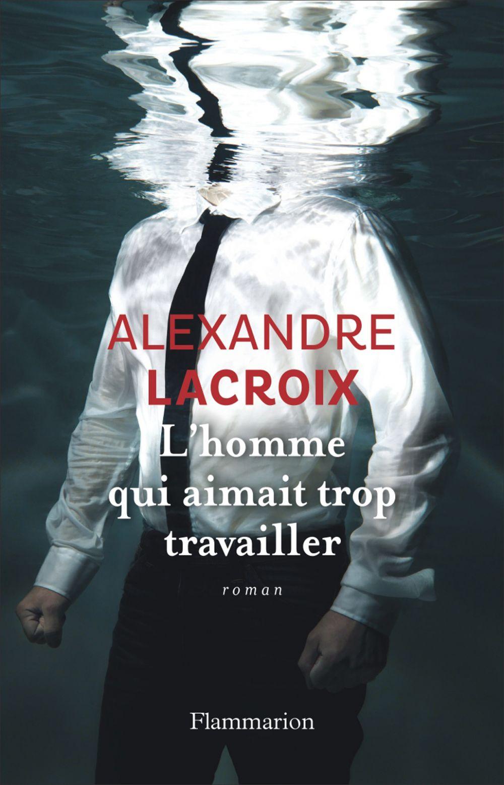 L'Homme qui aimait trop travailler | Lacroix, Alexandre (1975-....). Auteur