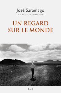 Un regard sur le monde | Saramago, José (1922-2010). Auteur