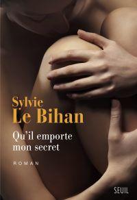 Qu'il emporte mon secret | Le Bihan, Sylvie (1965-....). Auteur