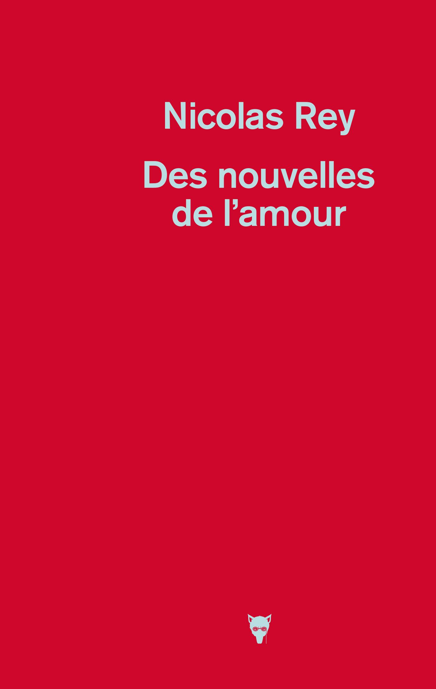 Des nouvelles de l'amour | Rey, Nicolas