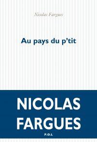 Au pays du p'tit | Fargues, Nicolas (1972-....). Auteur