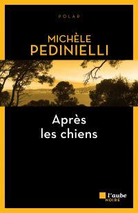 Après les chiens | PEDINIELLI, Michèle. Auteur