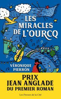 Les Miracles de l'Ourcq Prix Jean Anglade 2019 | Pierron, Véronique (1974-....). Auteur