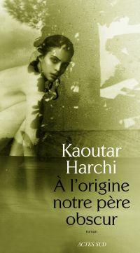 À l'origine notre père obscur | Harchi, Kaoutar (1987-....). Auteur