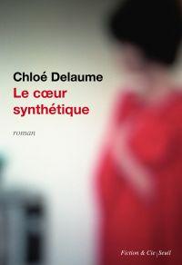 Le Coeur synthétique | Delaume, Chloé. Auteur