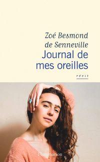 Journal de mes oreilles | Besmond de Senneville, Zoé. Auteur