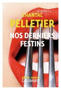 Nos derniers festins | Pelletier, Chantal (1949-....). Auteur