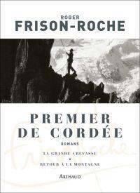 Premier de cordée. Suivi de La grande crevasse et Retour à la montagne | Frison-Roche, Roger (1906-1999). Auteur
