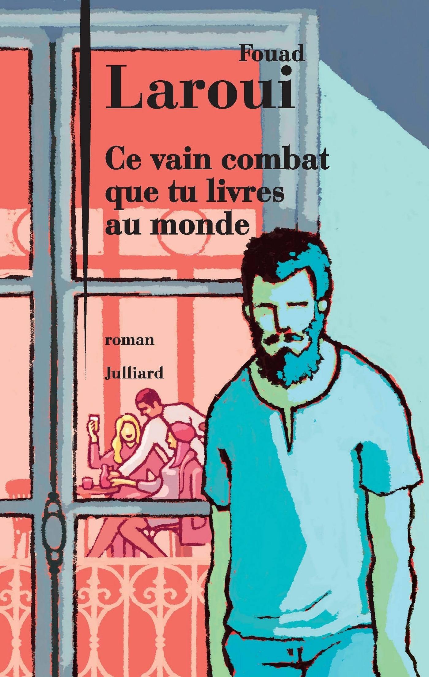 Ce vain combat que tu livres au monde | LAROUI, Fouad