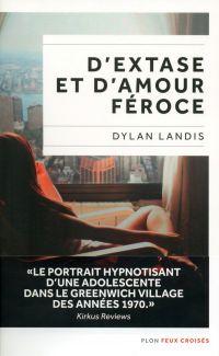 D'extase et d'amour féroce | Landis, Dylan. Auteur
