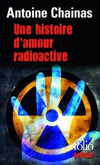 Une histoire d'amour radioactive | Chainas, Antoine. Auteur