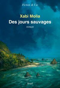 Des jours sauvages | Molia, Xabi (1977-....). Auteur