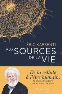 Aux sources de la vie | Karsenti, Éric. Auteur