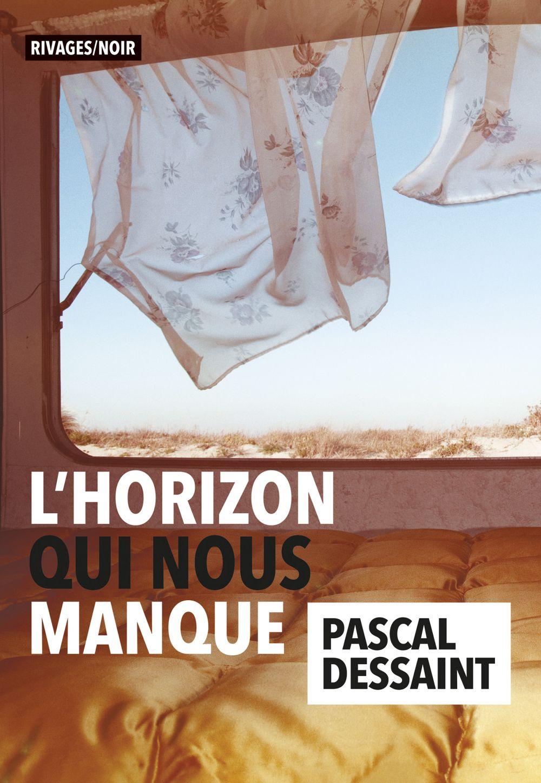 L'horizon qui nous manque | Dessaint, Pascal. Auteur