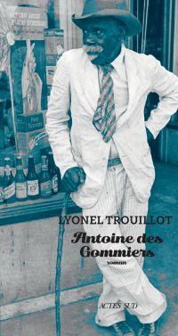 Antoine des Gommiers | Trouillot, Lyonel. Auteur
