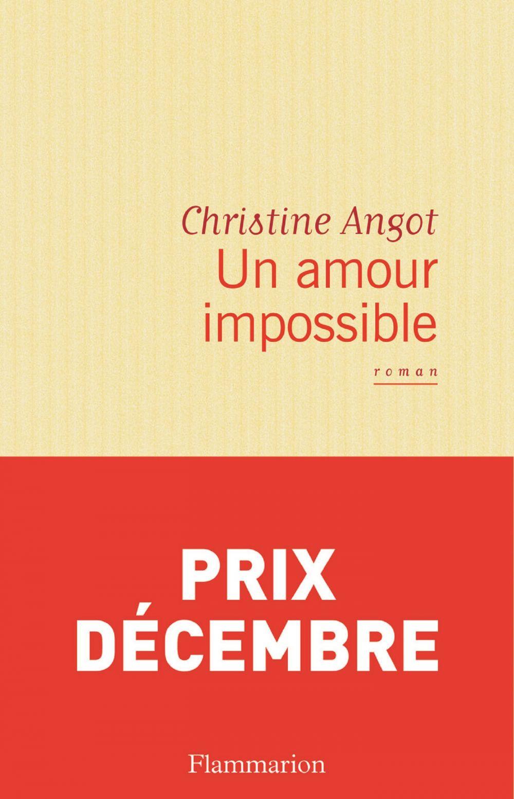 Un amour impossible | Angot, Christine. Auteur