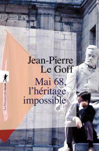 Mai 68, l'héritage impossible | Le Goff, Jean-Pierre (1949-....). Auteur