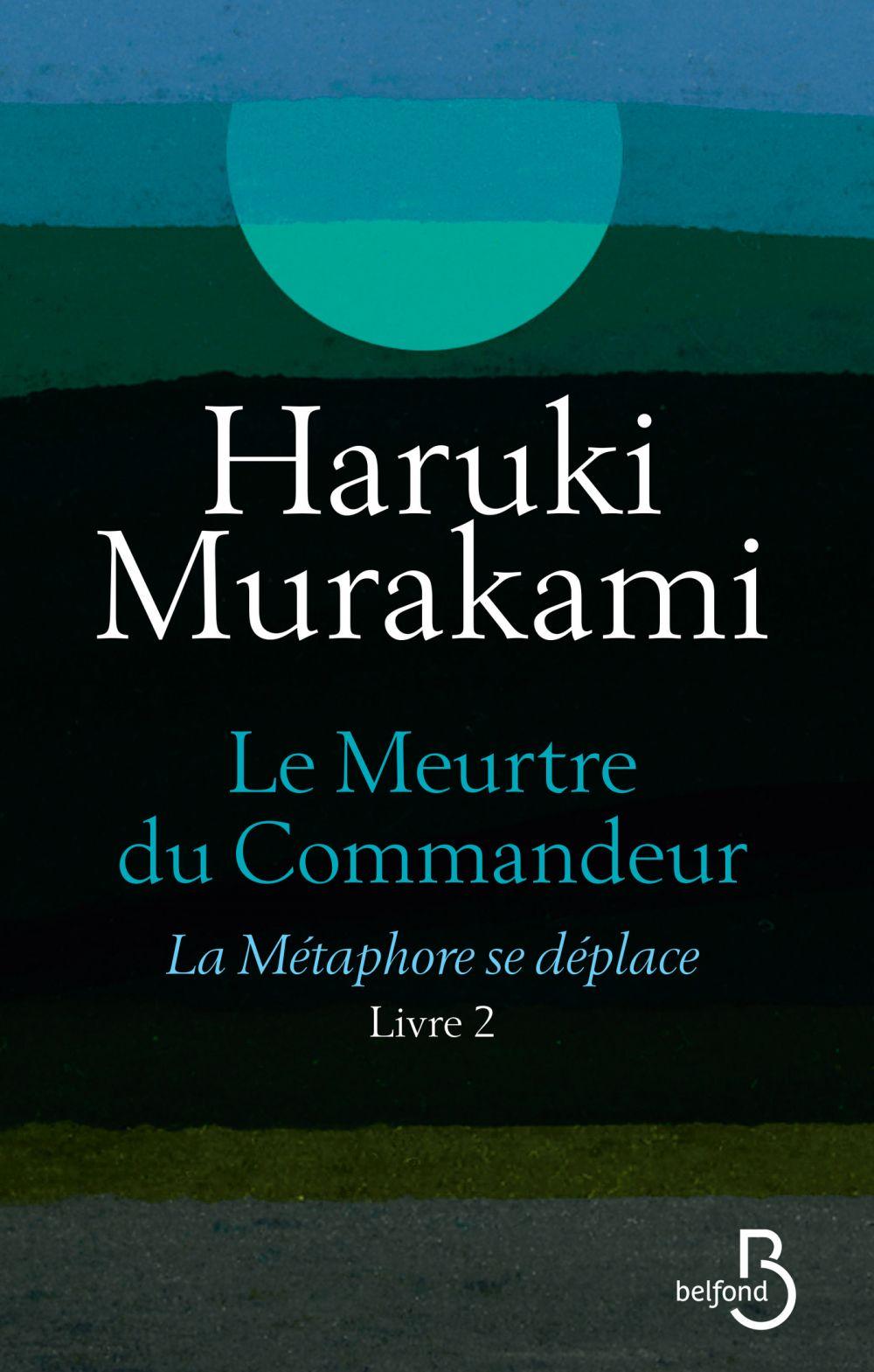 Le Meurtre du Commandeur, livre 2 : La Métaphore se déplace | MURAKAMI, Haruki. Auteur