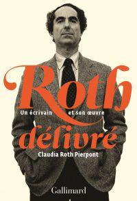 Roth délivré. Un écrivain et son œuvre