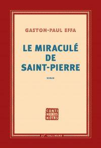 Le miraculé de Saint-Pierre | Effa, Gaston-Paul (1965-....). Auteur