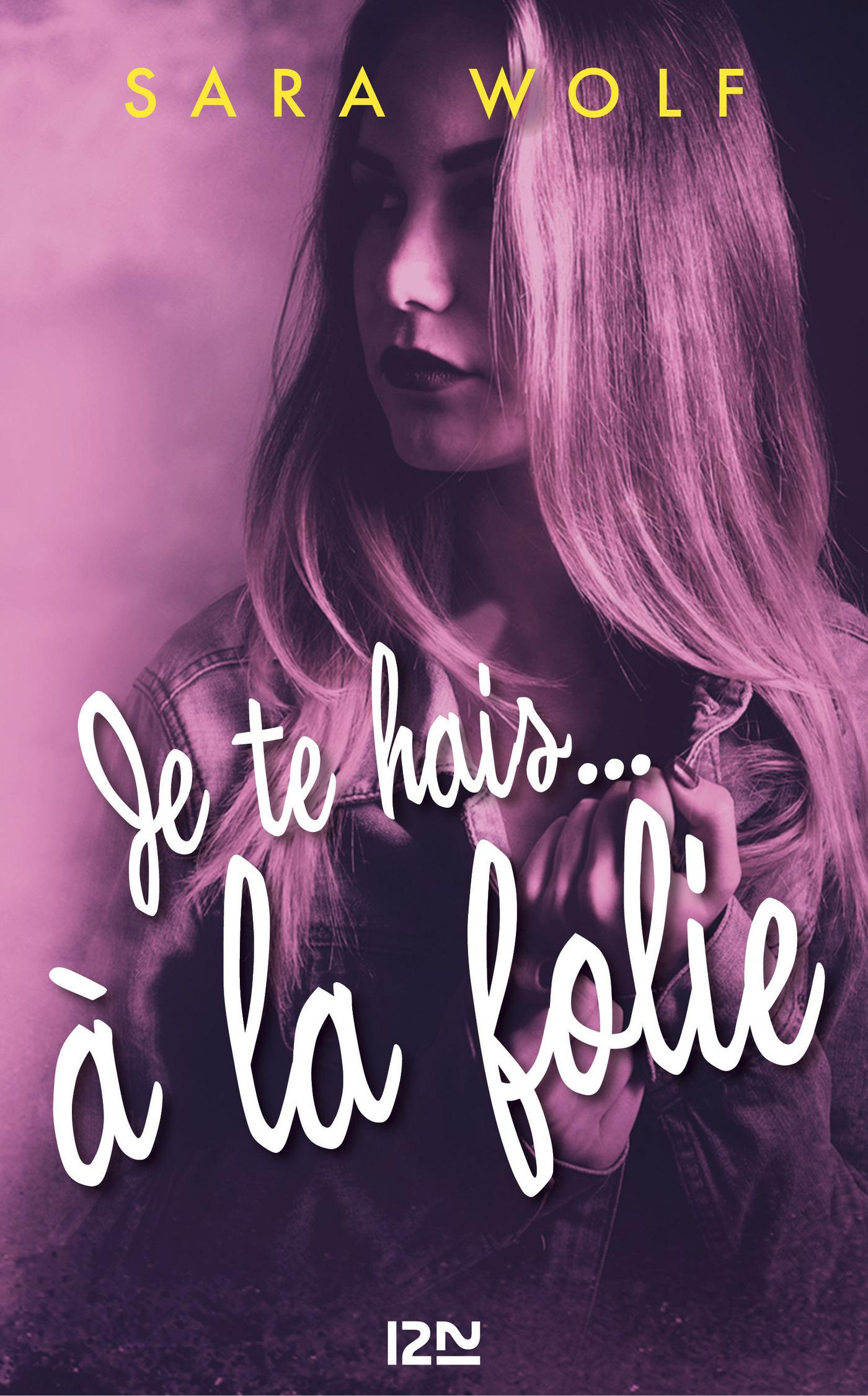 Je te hais... à la folie - tome 2 | WOLF, Sara