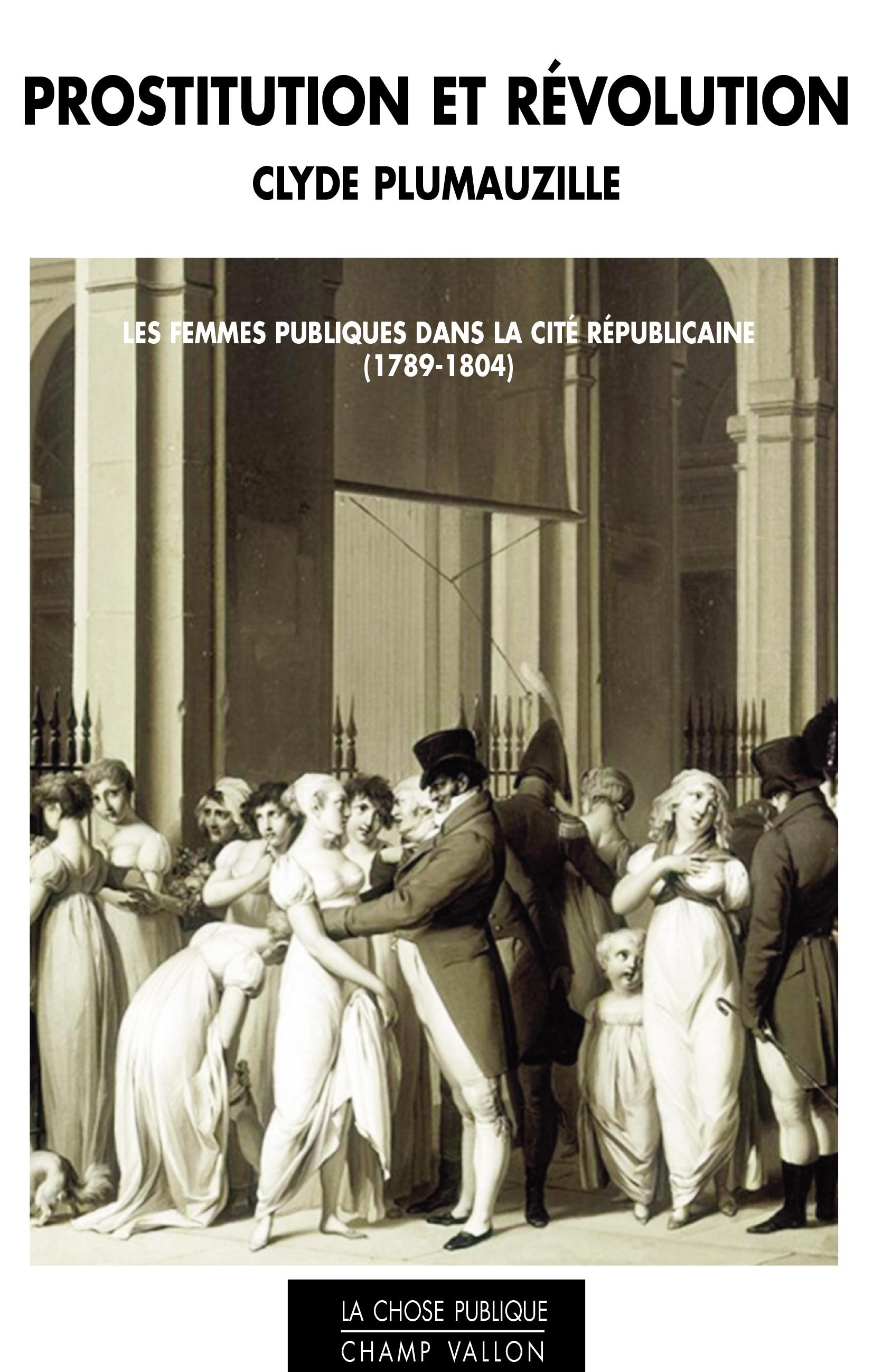 Prostitution et Révolution, Les Femmes publiques dans la cité républicaine (1789-1804)