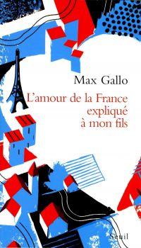 L'Amour de la France expliqué à mon fils | Gallo, Max. Auteur