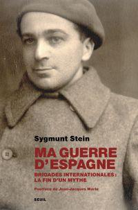 Ma guerre d'Espagne. Brigades internationales : la fin d'un mythe | Stein, Sygmund. Auteur