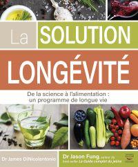 La solution Longévité - De la science à l'alimentation : un programme de longue vie | Dinicolantonio, James. Auteur