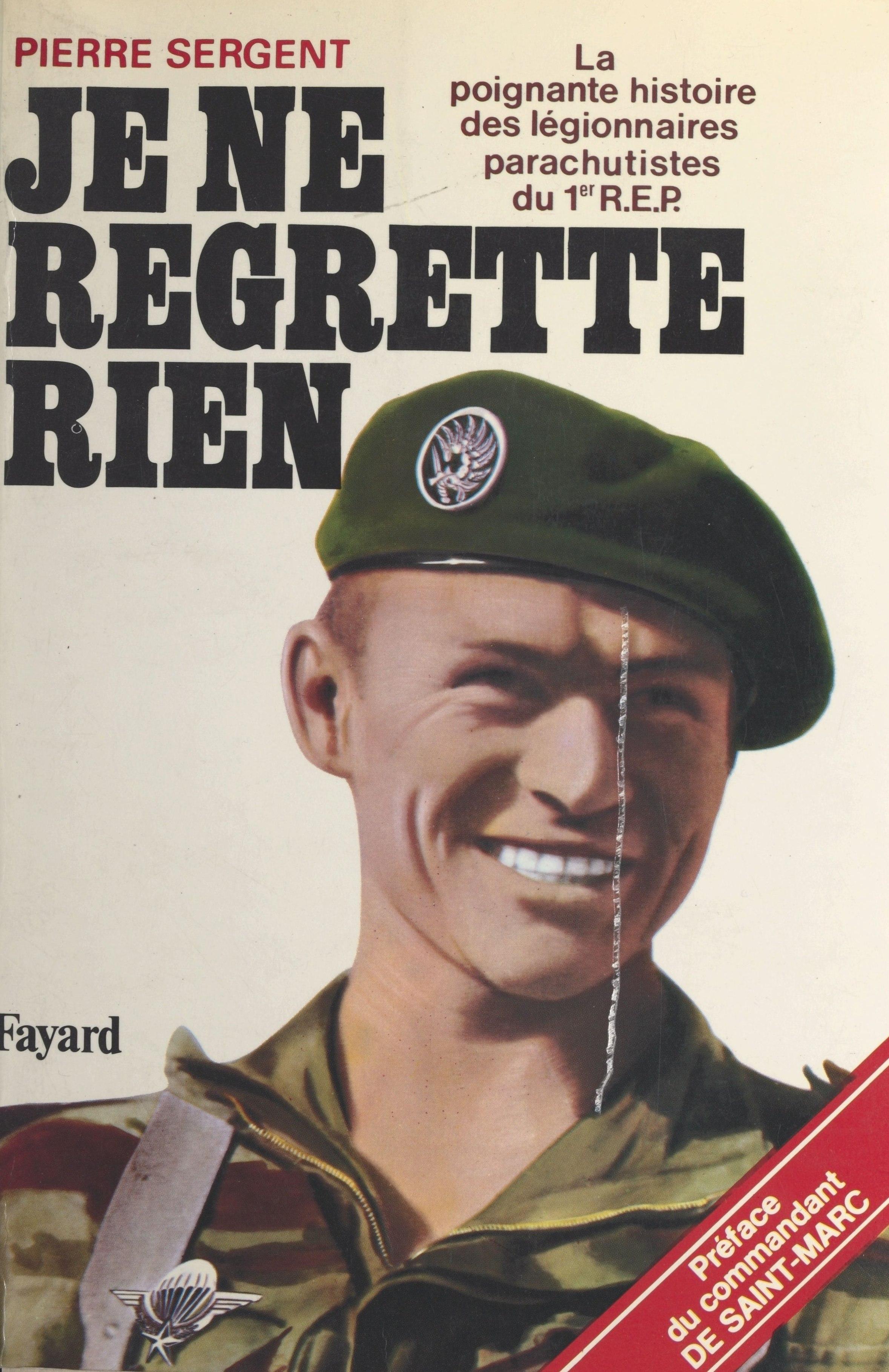 Je ne regrette rien : la poignante histoire des légionnaires parachutistes du 1er R.E.P., LA POIGNANTE HISTOIRE DES LÉGIONNAIRES PARACHUTISTES DU 1ER REP