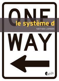Le système D | Larson, Nathan (1970-....). Auteur