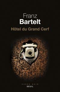 Hôtel du Grand Cerf | Bartelt, Franz. Auteur