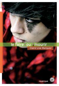 Le faire ou mourir | Marguier-Boulvard, Claire-Lise. Auteur