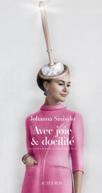 Avec joie et docilité | Sinisalo, Johanna (1958-....). Auteur