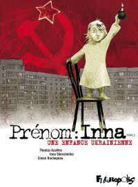 Prénom : Inna (Tome 1) - Une enfance ukrainienne | Rochepeau, Simon (1970-....). Auteur