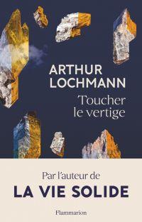 Toucher le vertige | Lochmann, Arthur (1985-....). Auteur