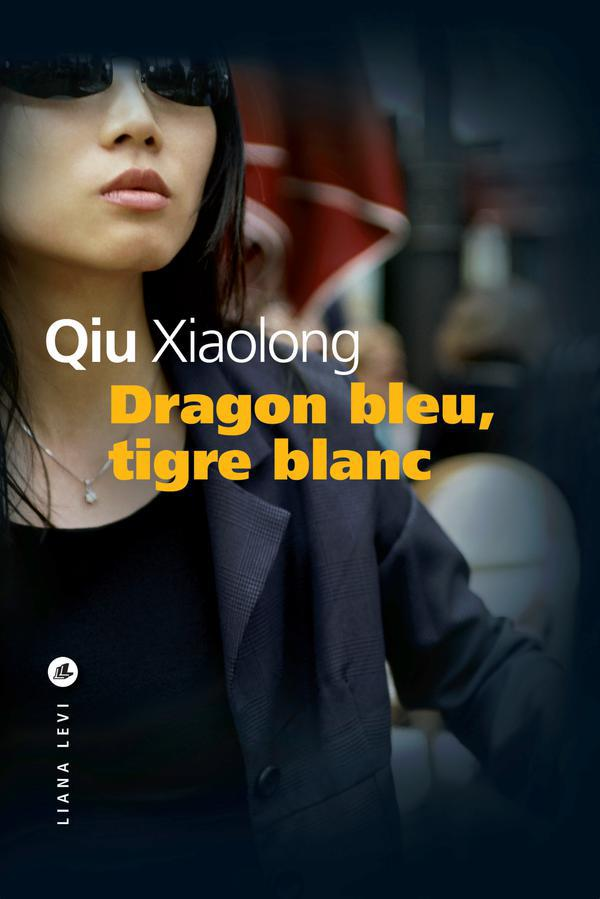 Dragon bleu, tigre blanc | Qiu, Xiaolong (1953-....). Auteur