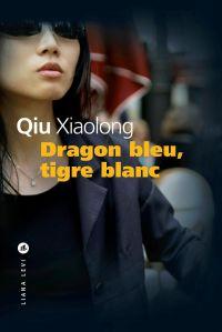 Dragon bleu, tigre blanc | Xiaolong, Qiu. Auteur
