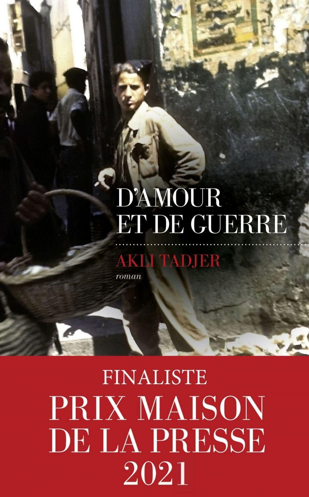 D'Amour et de guerre - Finaliste Prix Maison de la Presse 2021   TADJER, Akli. Auteur