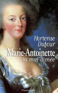 Marie-Antoinette, la mal-aimée