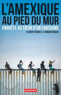 L'Amexique au pied du mur | Brault, Clément. Auteur