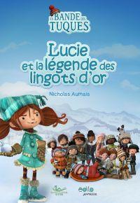 Bande des Tuques : Lucie et la légende des lingots d'or