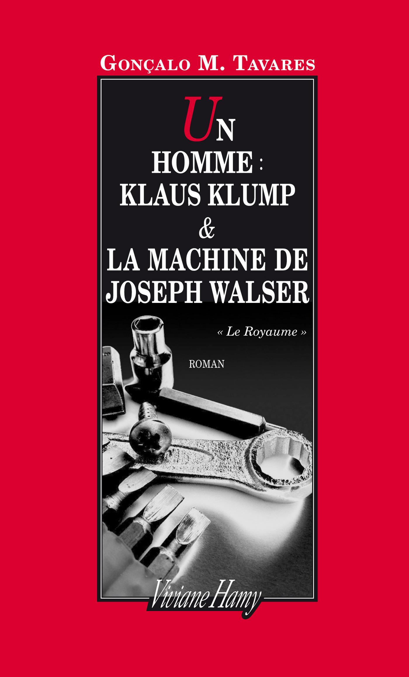 Un homme : Klaus Klump - La machine de Joseph Walser | Tavares, Gonçalo M.