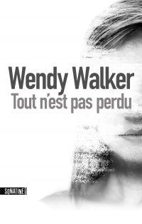Tout n'est pas perdu | Walker, Wendy (1967-....). Auteur